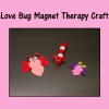 Love Bug Magnet Therapy Craft