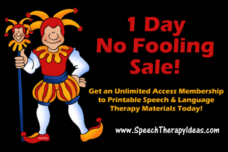 1 Day No Fooling Sale - Get an Unlimited Access Membership to Printable Speech & Language Therapy Materials Today!