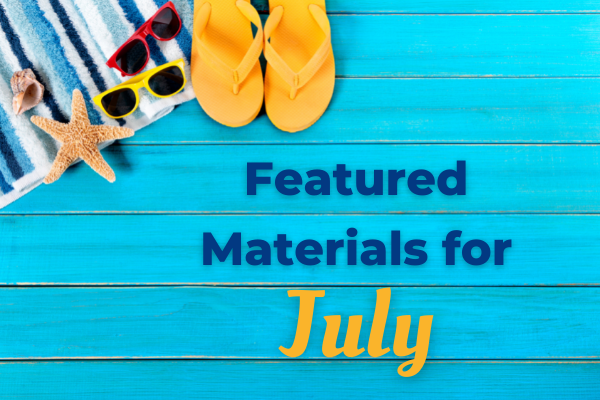 July Featured Materials