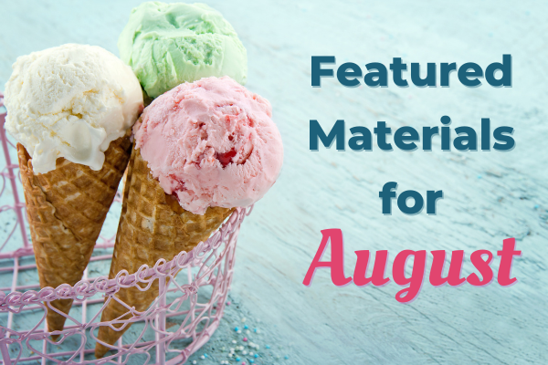 August Featured Materials